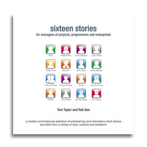 sixteen stories – for managers of projects, programmes and enterprises